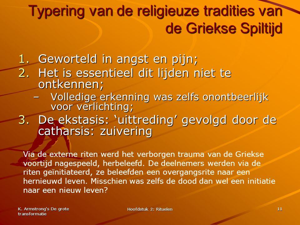 K. Armstrong's De grote transformatie Hoofdstuk 2: Rituelen 11 Typering van de religieuze tradities van de Griekse Spiltijd 1.Geworteld in angst en pi