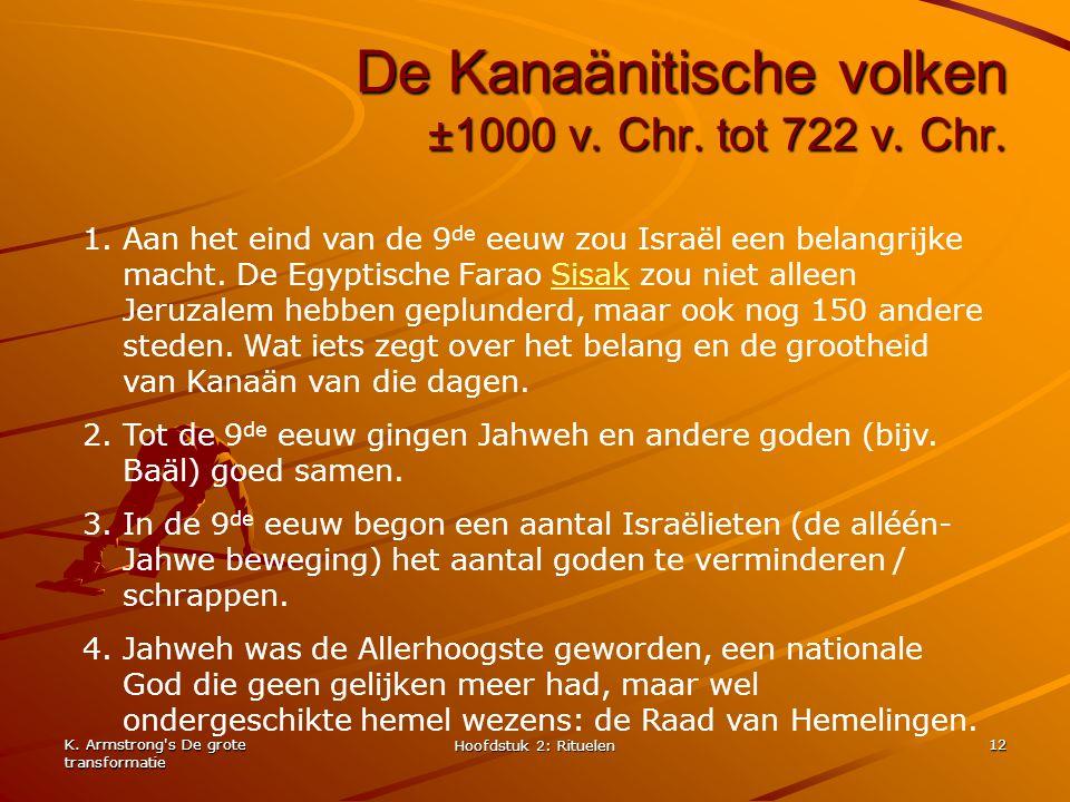 K. Armstrong's De grote transformatie Hoofdstuk 2: Rituelen 12 De Kanaänitische volken ±1000 v. Chr. tot 722 v. Chr. 1.Aan het eind van de 9 de eeuw z