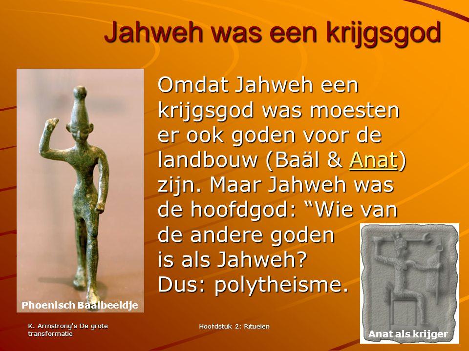 K. Armstrong's De grote transformatie Hoofdstuk 2: Rituelen 13 Jahweh was een krijgsgod Omdat Jahweh een krijgsgod was moesten er ook goden voor de la