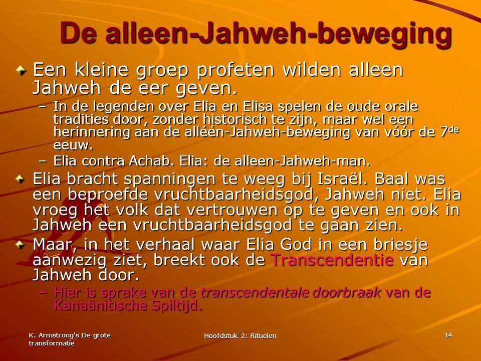 K. Armstrong's De grote transformatie Hoofdstuk 2: Rituelen 14 De alleen-Jahweh-beweging Een kleine groep profeten wilden alleen Jahweh de eer geven.