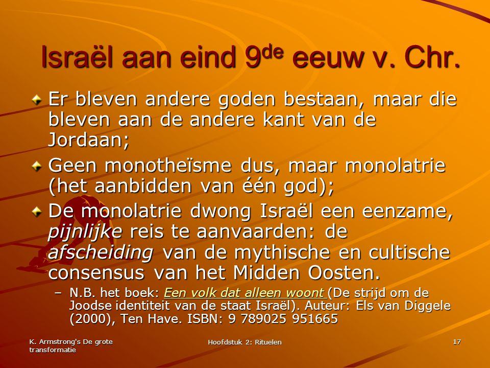 K. Armstrong's De grote transformatie Hoofdstuk 2: Rituelen 17 Israël aan eind 9 de eeuw v. Chr. Er bleven andere goden bestaan, maar die bleven aan d