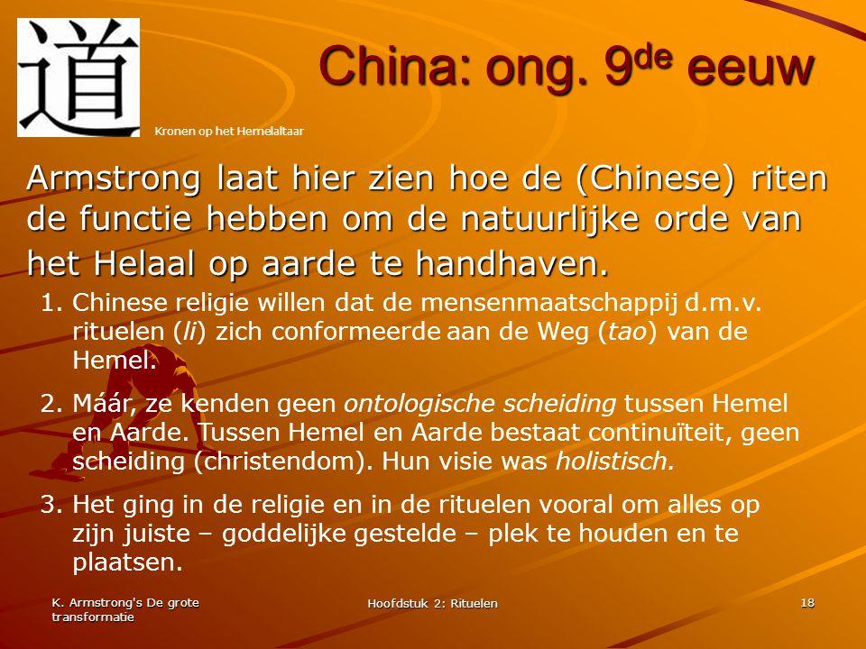 K. Armstrong's De grote transformatie Hoofdstuk 2: Rituelen 18 China: ong. 9 de eeuw Armstrong laat hier zien hoe de (Chinese) riten de functie hebben