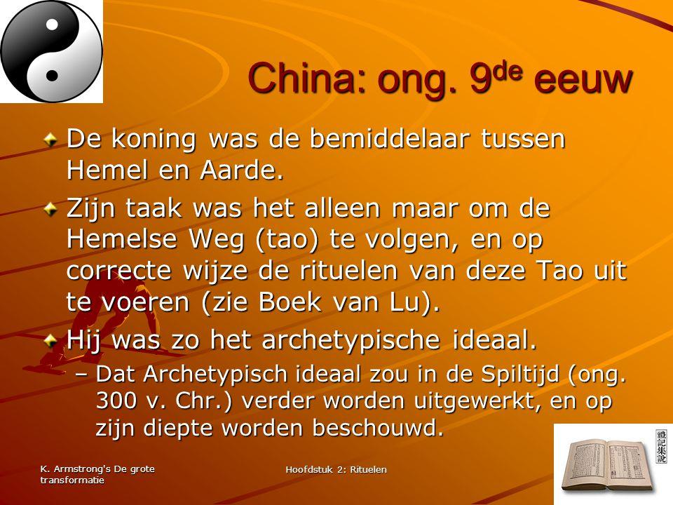 K. Armstrong's De grote transformatie Hoofdstuk 2: Rituelen 19 China: ong. 9 de eeuw De koning was de bemiddelaar tussen Hemel en Aarde. Zijn taak was