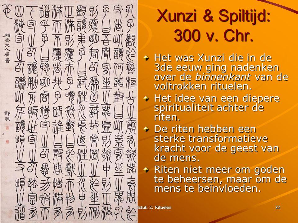 K. Armstrong's De grote transformatie Hoofdstuk 2: Rituelen 22 Xunzi & Spiltijd: 300 v. Chr. Het was Xunzi die in de 3de eeuw ging nadenken over de bi