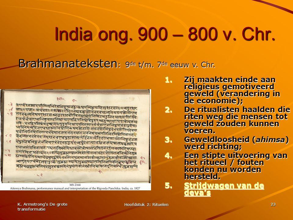 K. Armstrong's De grote transformatie Hoofdstuk 2: Rituelen 23 India ong. 900 – 800 v. Chr. 1.Zij maakten einde aan religieus gemotiveerd geweld (vera