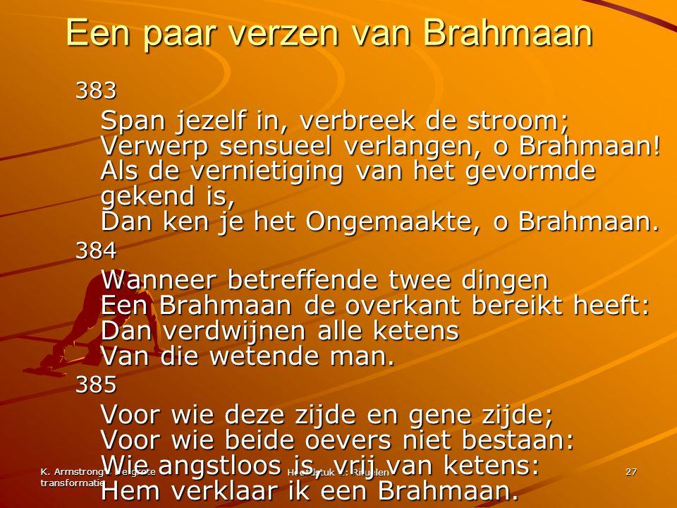 K. Armstrong's De grote transformatie Hoofdstuk 2: Rituelen 27 Een paar verzen van Brahmaan 383 Span jezelf in, verbreek de stroom; Verwerp sensueel v