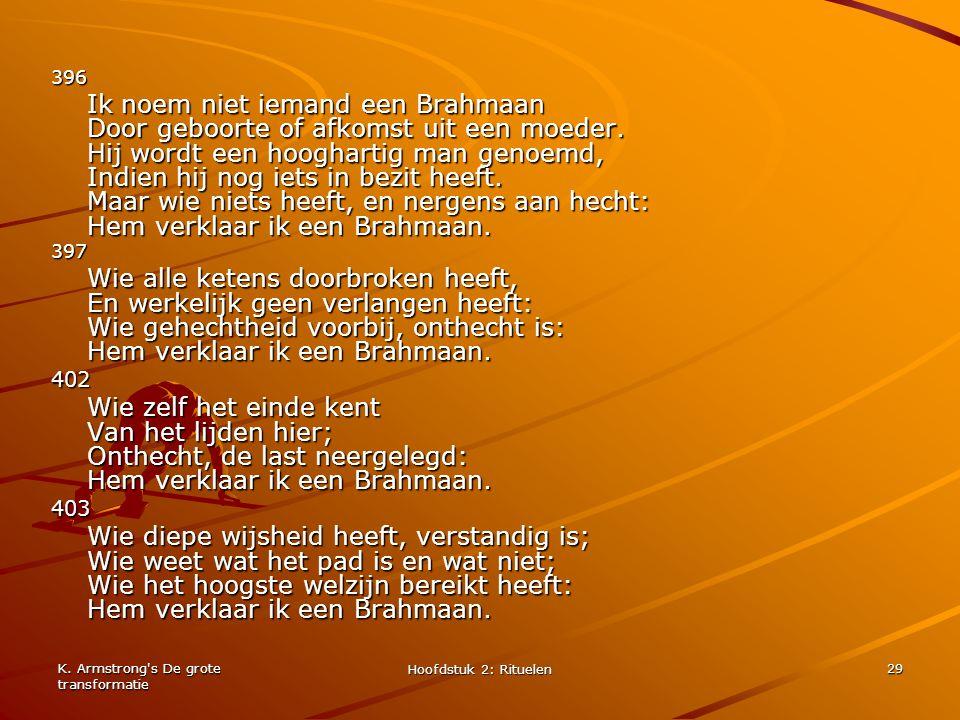 K. Armstrong's De grote transformatie Hoofdstuk 2: Rituelen 29 396 Ik noem niet iemand een Brahmaan Door geboorte of afkomst uit een moeder. Hij wordt