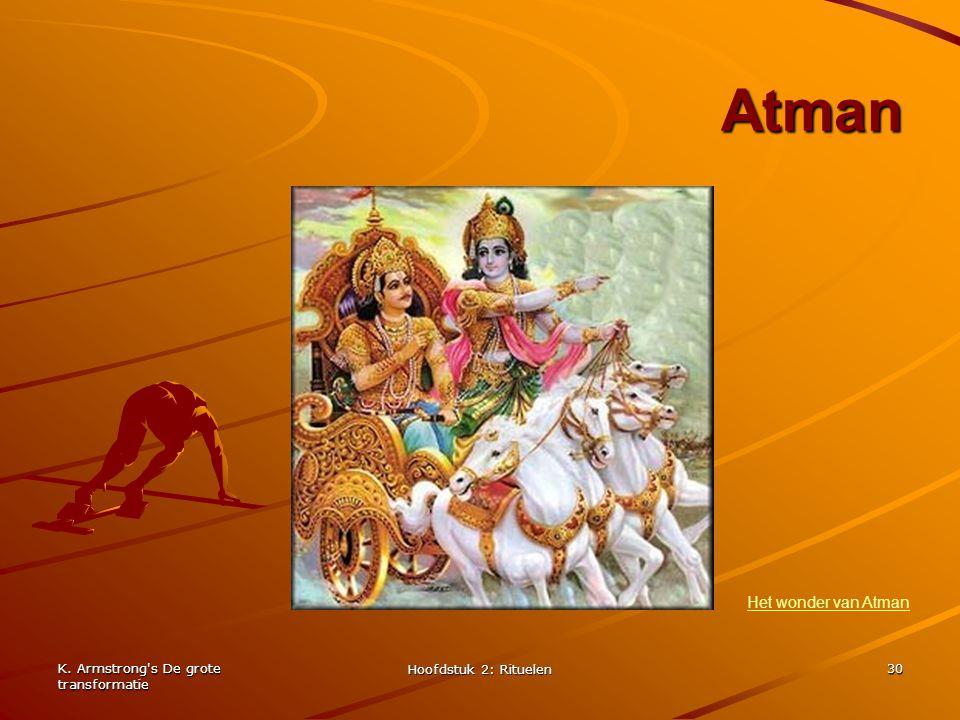 K. Armstrong's De grote transformatie Hoofdstuk 2: Rituelen 30 Atman Het wonder van Atman
