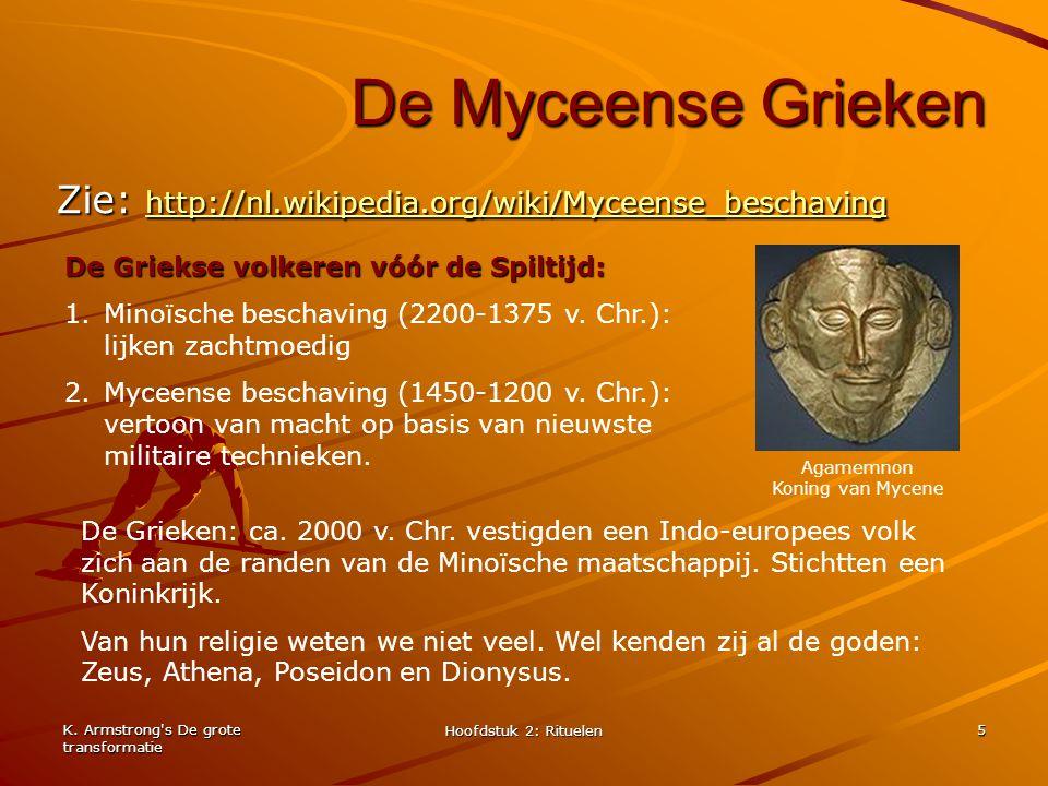 K. Armstrong's De grote transformatie Hoofdstuk 2: Rituelen 5 De Myceense Grieken Zie: http://nl.wikipedia.org/wiki/Myceense_beschaving http://nl.wiki