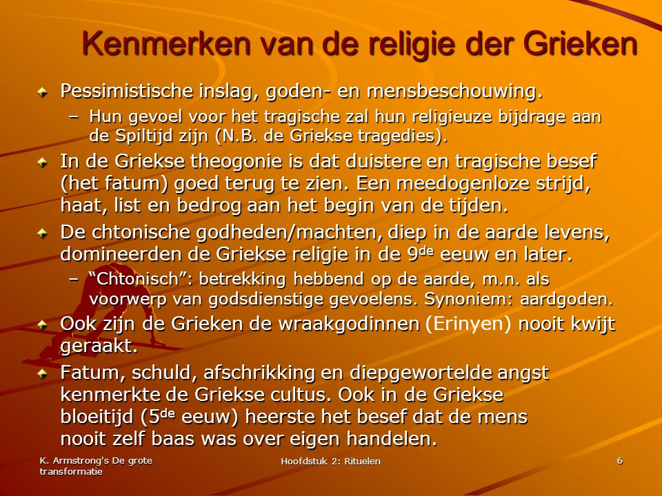 K. Armstrong's De grote transformatie Hoofdstuk 2: Rituelen 6 Kenmerken van de religie der Grieken Pessimistische inslag, goden- en mensbeschouwing. –