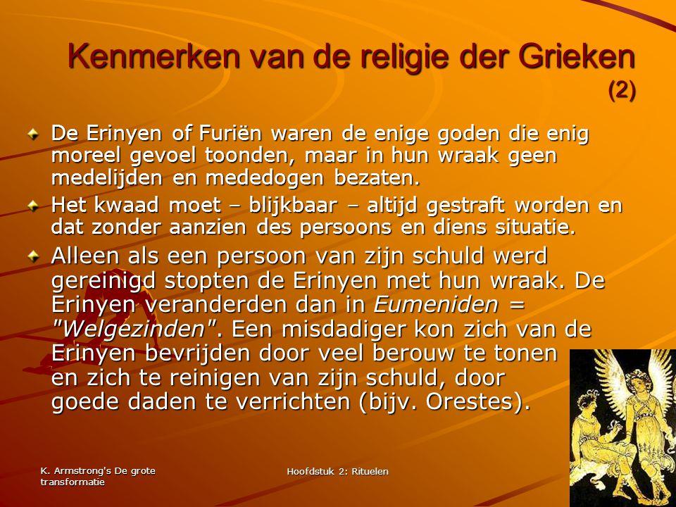 K. Armstrong's De grote transformatie Hoofdstuk 2: Rituelen 7 Kenmerken van de religie der Grieken (2) De Erinyen of Furiën waren de enige goden die e