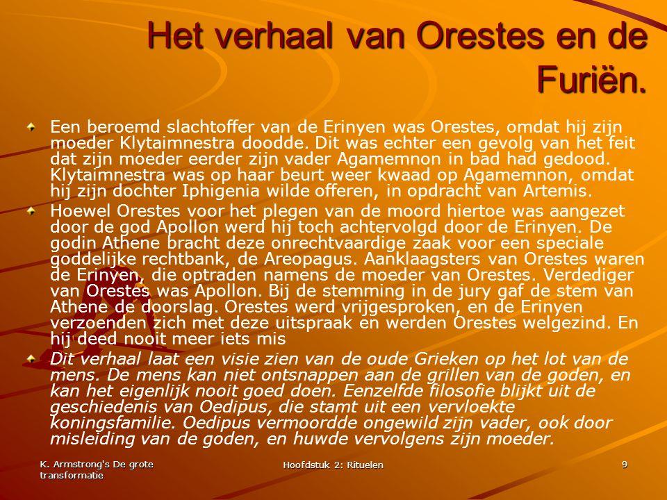 K. Armstrong's De grote transformatie Hoofdstuk 2: Rituelen 9 Het verhaal van Orestes en de Furiën. Een beroemd slachtoffer van de Erinyen was Orestes