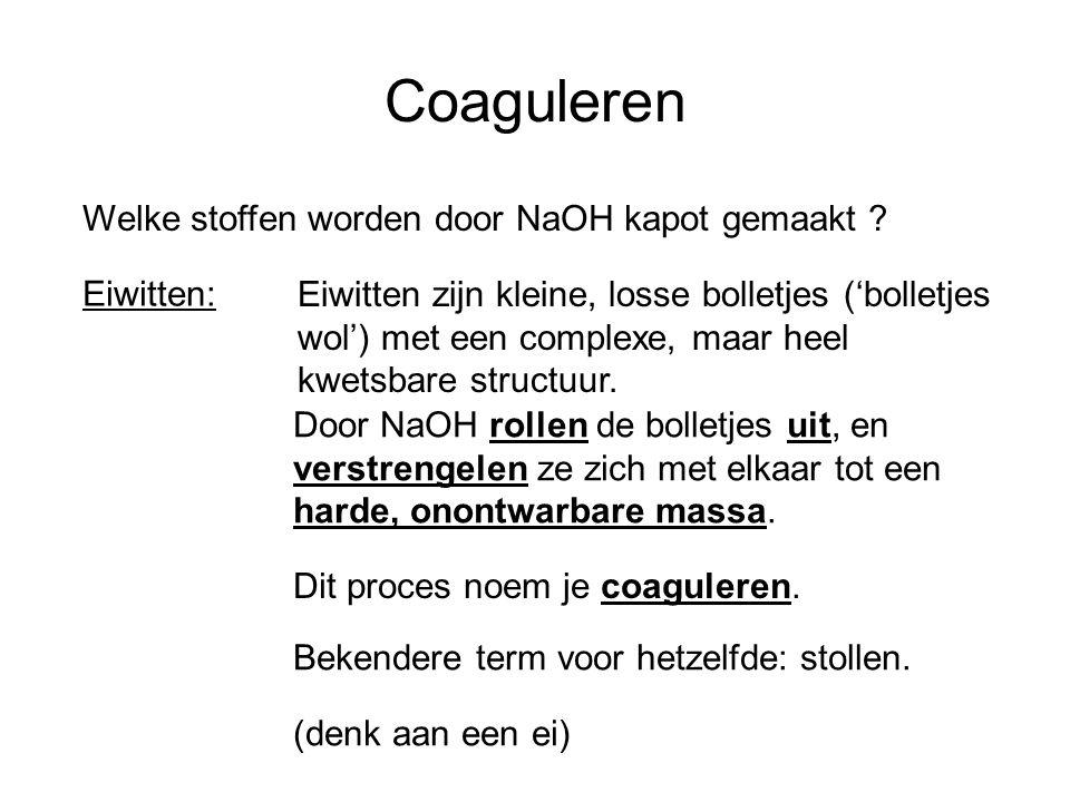 Coaguleren Welke stoffen worden door NaOH kapot gemaakt ? Eiwitten: Eiwitten zijn kleine, losse bolletjes ('bolletjes wol') met een complexe, maar hee