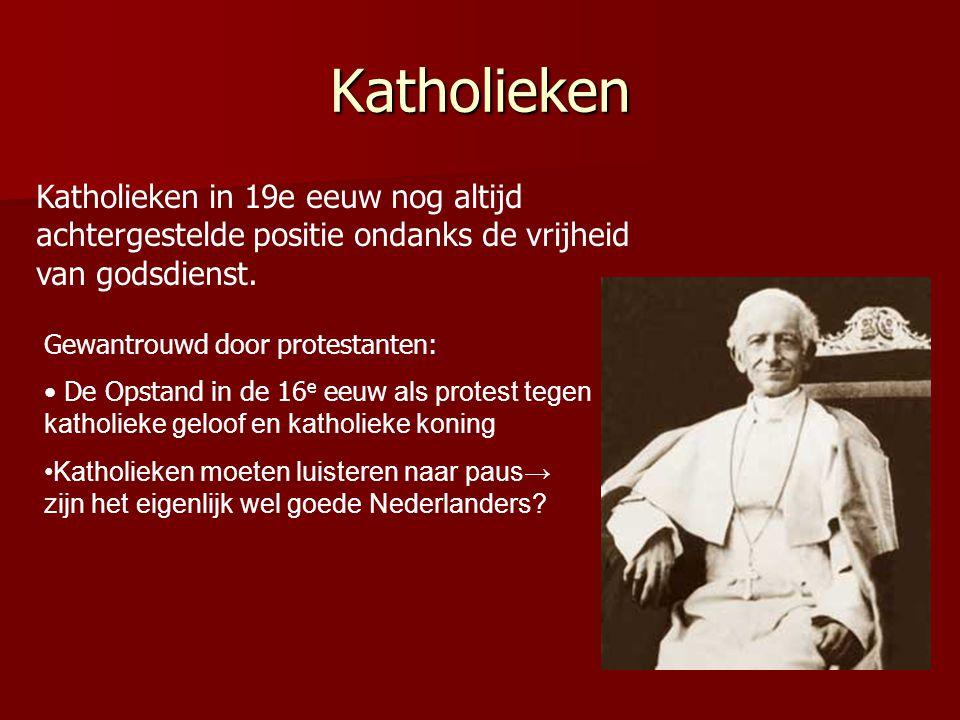 Katholieken Katholieken in 19e eeuw nog altijd achtergestelde positie ondanks de vrijheid van godsdienst. Gewantrouwd door protestanten: De Opstand in