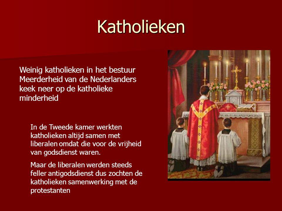 Katholieken Weinig katholieken in het bestuur Meerderheid van de Nederlanders keek neer op de katholieke minderheid In de Tweede kamer werkten katholi