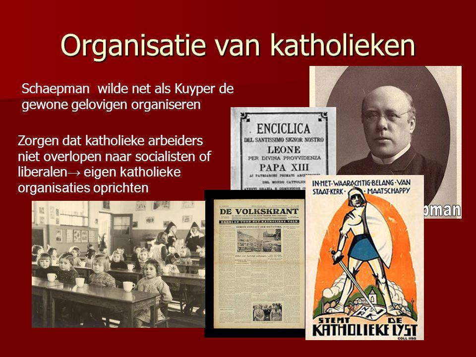 Organisatie van katholieken Schaepman wilde net als Kuyper de gewone gelovigen organiseren Zorgen dat katholieke arbeiders niet overlopen naar sociali