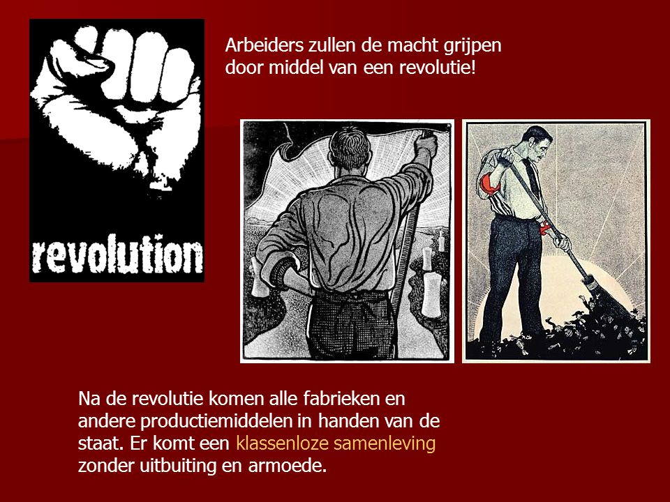 Arbeiders zullen de macht grijpen door middel van een revolutie! Na de revolutie komen alle fabrieken en andere productiemiddelen in handen van de sta