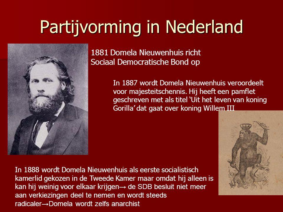 Partijvorming in Nederland 1881 Domela Nieuwenhuis richt Sociaal Democratische Bond op In 1888 wordt Domela Nieuwenhuis als eerste socialistisch kamer