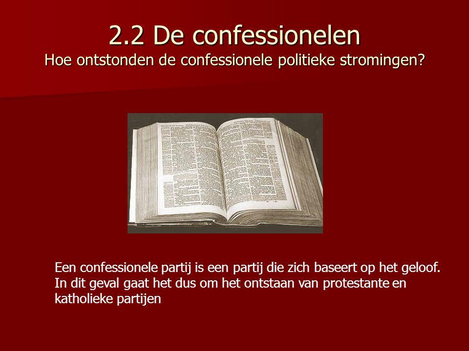 2.2 De confessionelen Hoe ontstonden de confessionele politieke stromingen? Een confessionele partij is een partij die zich baseert op het geloof. In