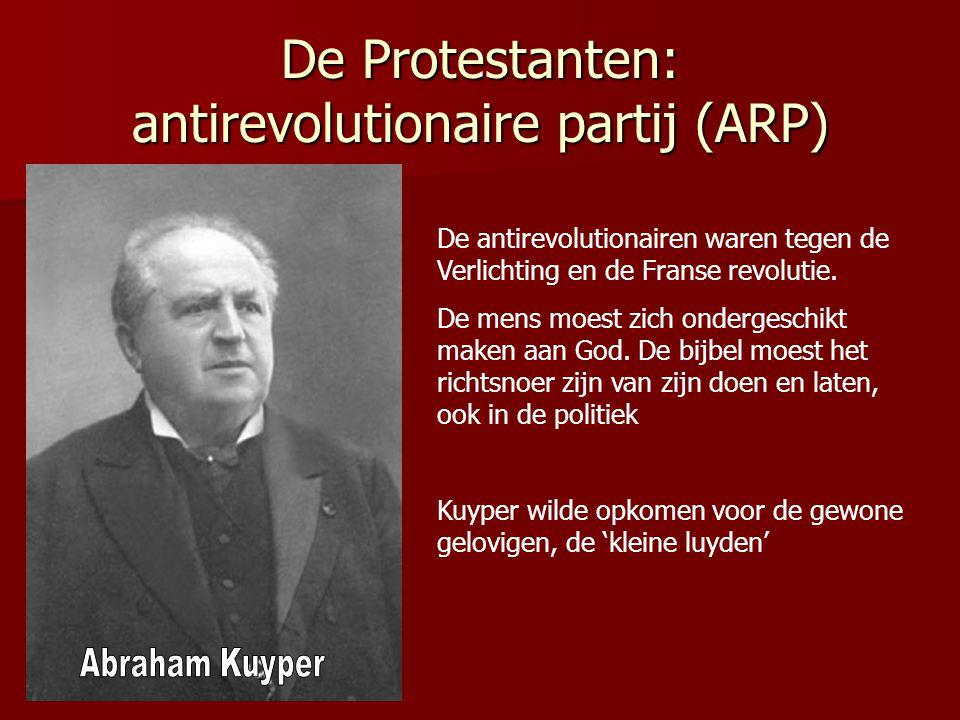De Protestanten: antirevolutionaire partij (ARP) De antirevolutionairen waren tegen de Verlichting en de Franse revolutie. De mens moest zich onderges