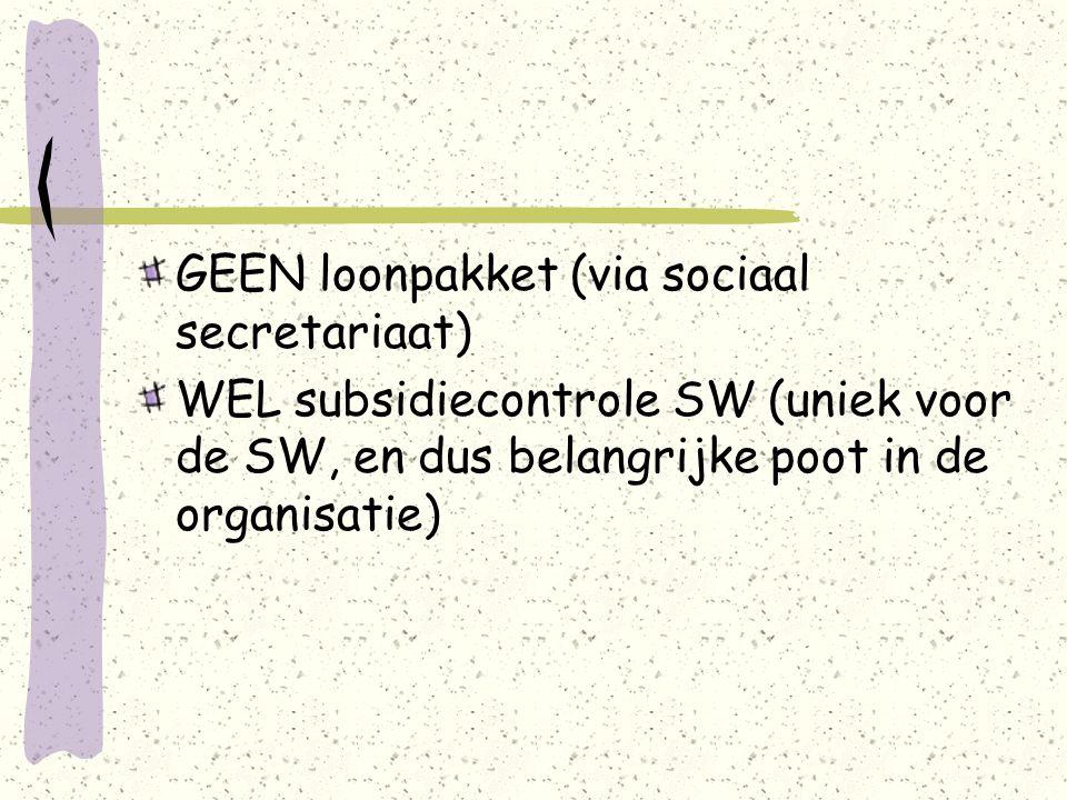 GEEN loonpakket (via sociaal secretariaat) WEL subsidiecontrole SW (uniek voor de SW, en dus belangrijke poot in de organisatie)