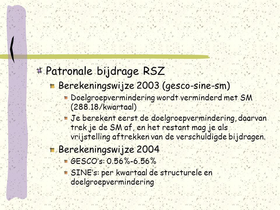 Patronale bijdrage RSZ Berekeningswijze 2003 (gesco-sine-sm) Doelgroepvermindering wordt verminderd met SM (288.18/kwartaal) Je berekent eerst de doel