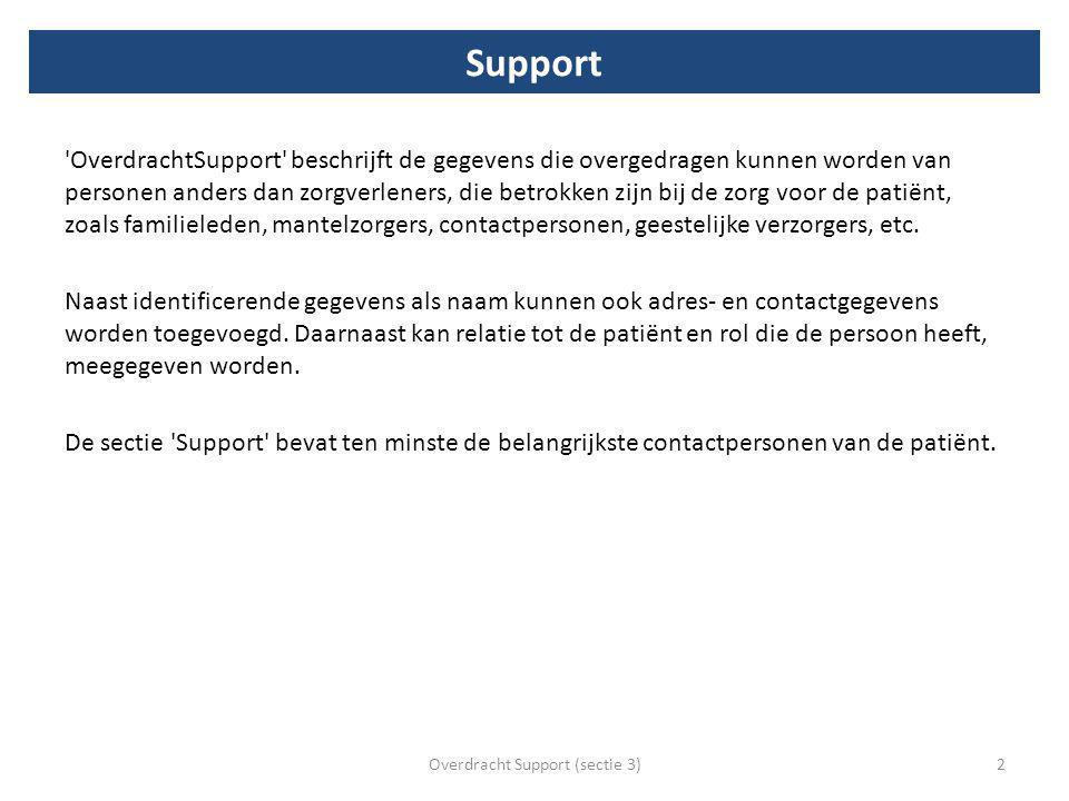 Support OverdrachtSupport beschrijft de gegevens die overgedragen kunnen worden van personen anders dan zorgverleners, die betrokken zijn bij de zorg voor de patiënt, zoals familieleden, mantelzorgers, contactpersonen, geestelijke verzorgers, etc.