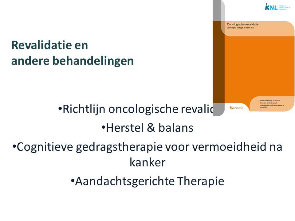 Revalidatie en andere behandelingen Richtlijn oncologische revalidatie Herstel & balans Cognitieve gedragstherapie voor vermoeidheid na kanker Aandachtsgerichte Therapie