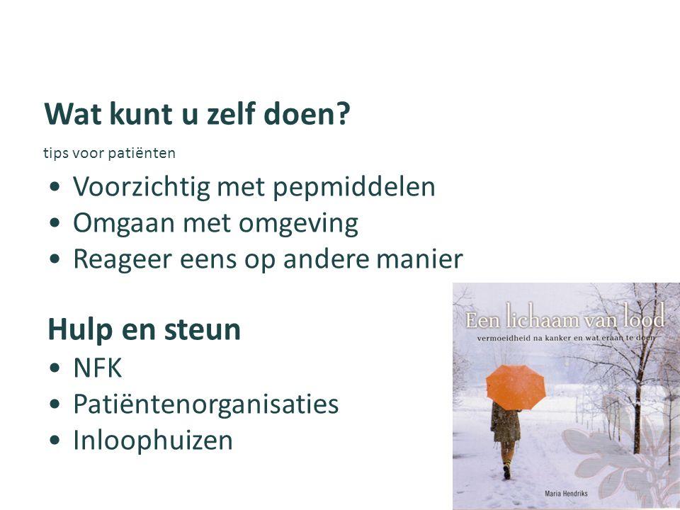 Voorzichtig met pepmiddelen Omgaan met omgeving Reageer eens op andere manier Hulp en steun NFK Patiëntenorganisaties Inloophuizen Wat kunt u zelf doen.