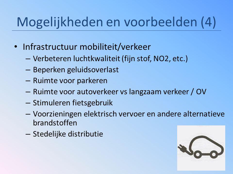 Mogelijkheden en voorbeelden (4) Infrastructuur mobiliteit/verkeer – Verbeteren luchtkwaliteit (fijn stof, NO2, etc.) – Beperken geluidsoverlast – Rui