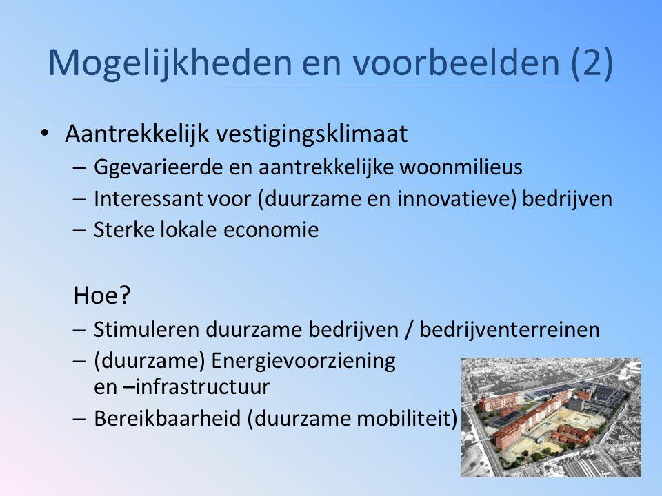 Mogelijkheden en voorbeelden (2) Aantrekkelijk vestigingsklimaat – Ggevarieerde en aantrekkelijke woonmilieus – Interessant voor (duurzame en innovati