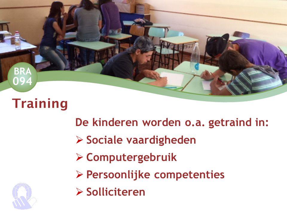 BRA 094 Training De kinderen worden o.a. getraind in:  Sociale vaardigheden  Computergebruik  Persoonlijke competenties  Solliciteren