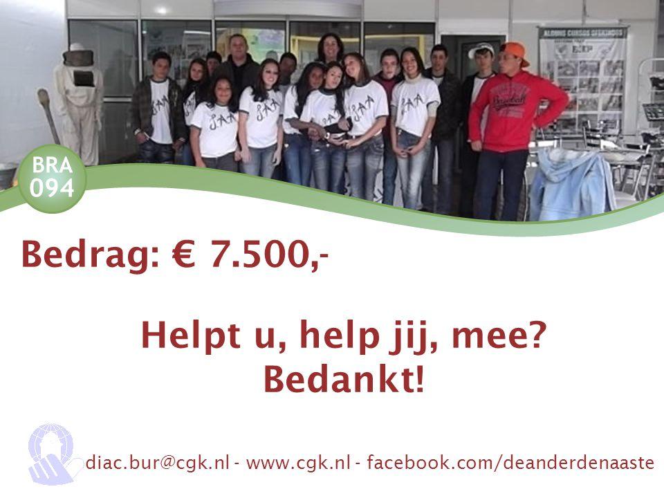 BRA 094 Bedrag: € 7.500,- Helpt u, help jij, mee? Bedankt! diac.bur@cgk.nl - www.cgk.nl - facebook.com/deanderdenaaste