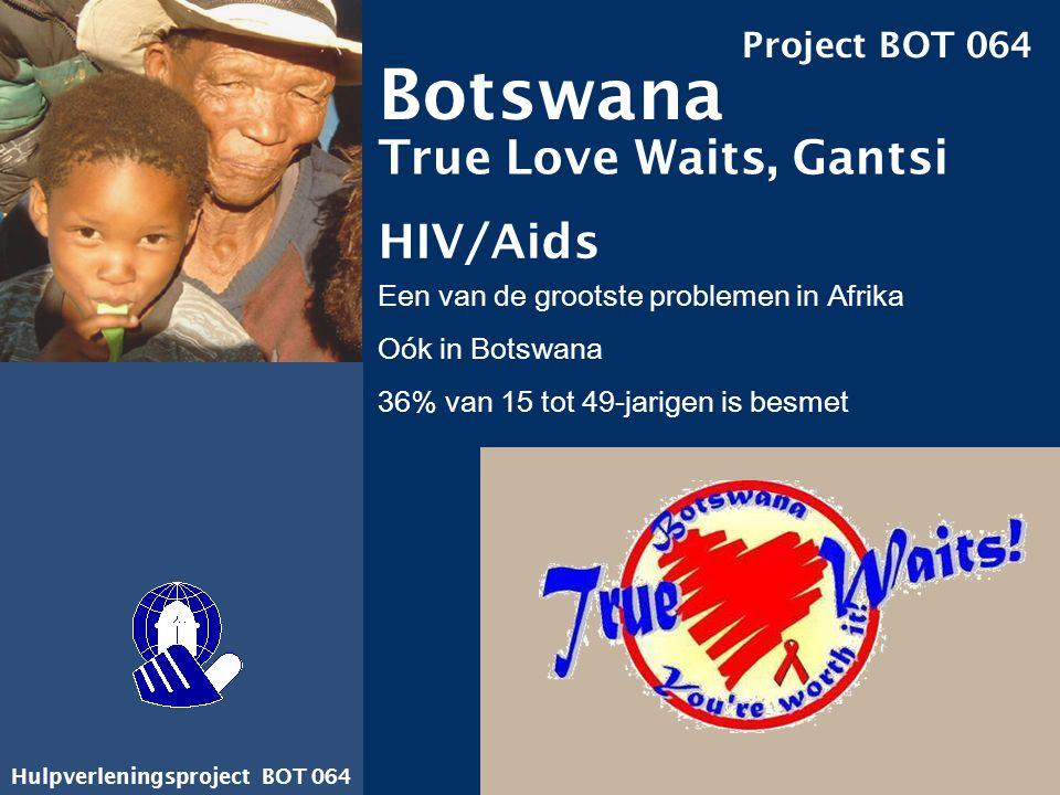Hulpverleningsproject BOT 064 Botswana True Love Waits, Gantsi Project BOT 064 HIV/Aids Een van de grootste problemen in Afrika Oók in Botswana 36% va