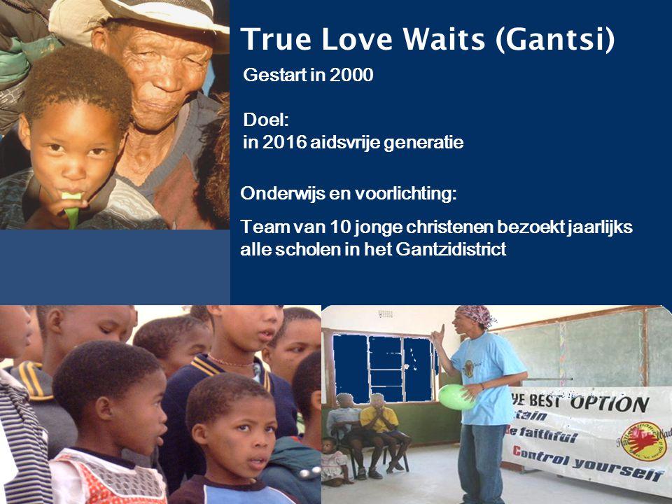 Hulpverleningsproject BOT 064 True Love Waits (Gantsi) Gestart in 2000 Doel: in 2016 aidsvrije generatie Onderwijs en voorlichting: Team van 10 jonge