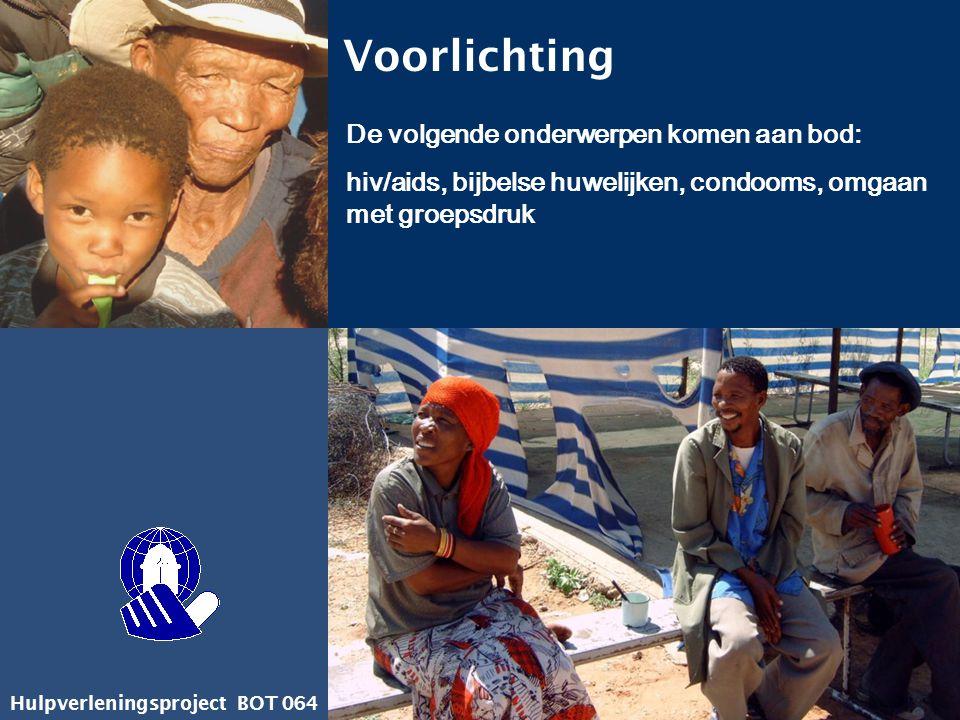 Hulpverleningsproject BOT 064 Voorlichting De volgende onderwerpen komen aan bod: hiv/aids, bijbelse huwelijken, condooms, omgaan met groepsdruk