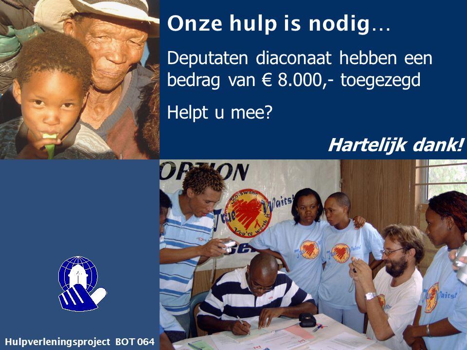 Hulpverleningsproject BOT 064 Onze hulp is nodig… Deputaten diaconaat hebben een bedrag van € 8.000,- toegezegd Helpt u mee? Hartelijk dank!