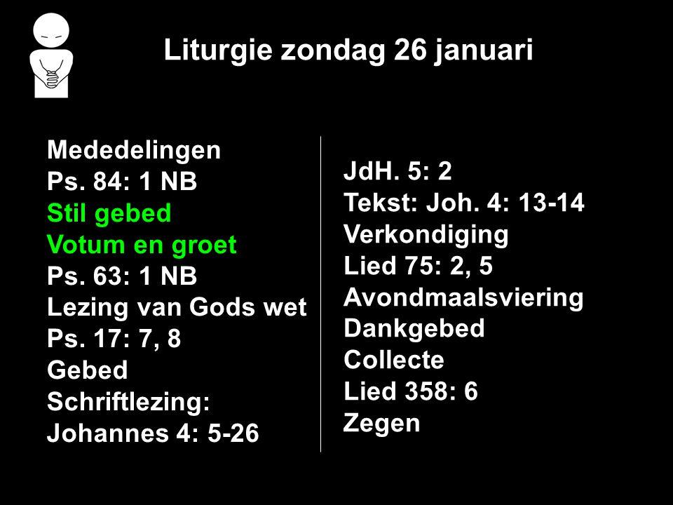 Liturgie zondag 26 januari Mededelingen Ps.84: 1 NB Stil gebed Votum en groet Ps.