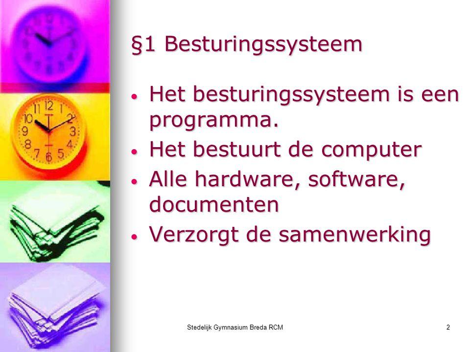 Stedelijk Gymnasium Breda RCM2 §1 Besturingssysteem Het besturingssysteem is een programma. Het besturingssysteem is een programma. Het bestuurt de co