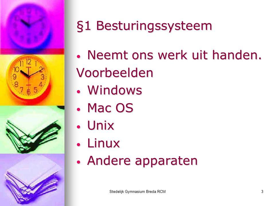 Stedelijk Gymnasium Breda RCM3 §1 Besturingssysteem Neemt ons werk uit handen. Neemt ons werk uit handen.Voorbeelden Windows Windows Mac OS Mac OS Uni