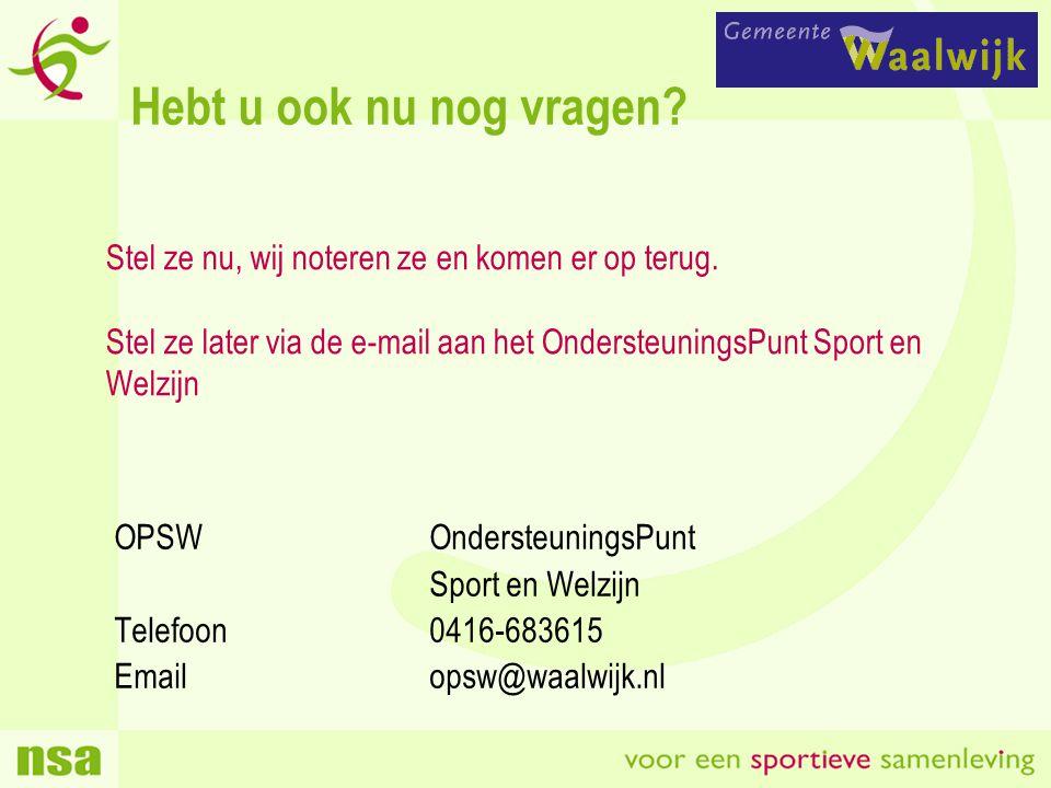 Hebt u ook nu nog vragen? OPSWOndersteuningsPunt Sport en Welzijn Telefoon0416-683615 Emailopsw@waalwijk.nl Stel ze nu, wij noteren ze en komen er op