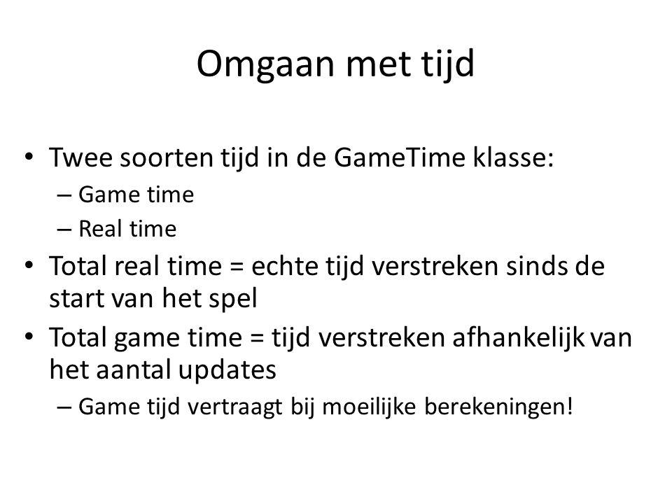 Omgaan met tijd Twee soorten tijd in de GameTime klasse: – Game time – Real time Total real time = echte tijd verstreken sinds de start van het spel Total game time = tijd verstreken afhankelijk van het aantal updates – Game tijd vertraagt bij moeilijke berekeningen!