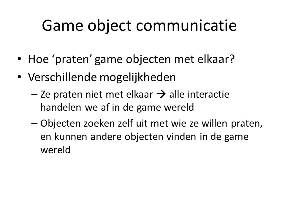 Game object communicatie Hoe 'praten' game objecten met elkaar.