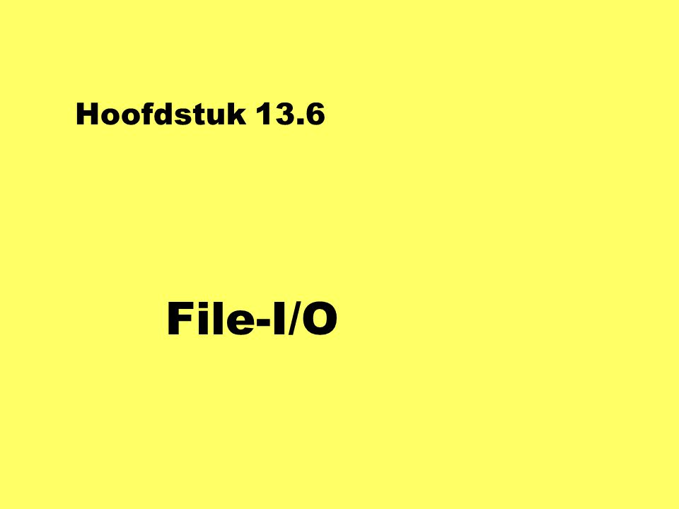 Hoofdstuk 13.6 File-I/O