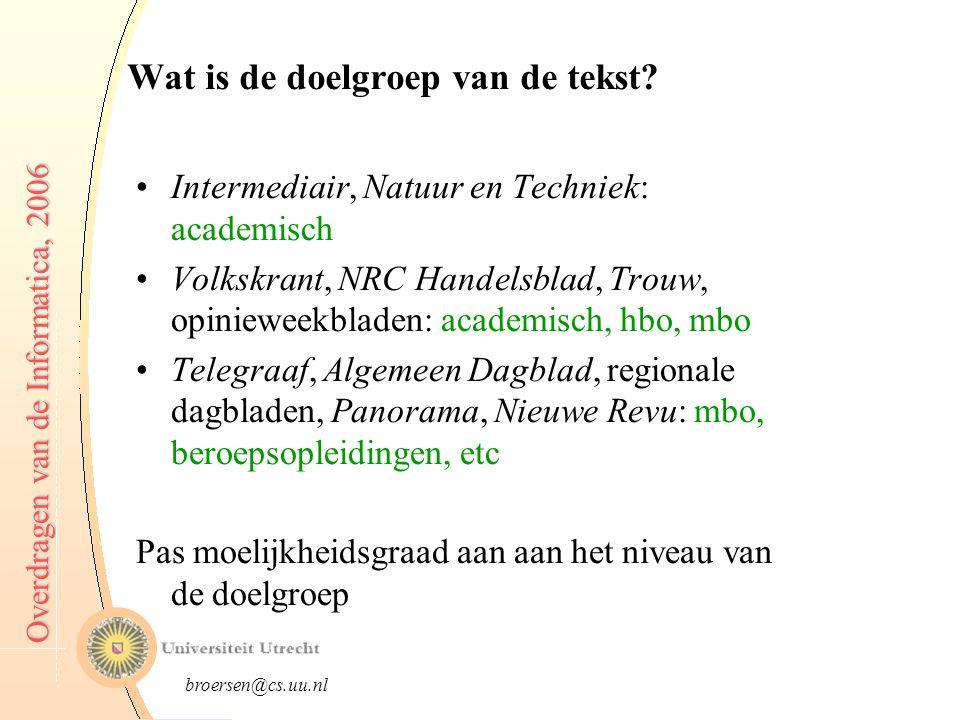 broersen@cs.uu.nl Overdragen van de Informatica, 2006 Voor welk medium wordt geschreven.