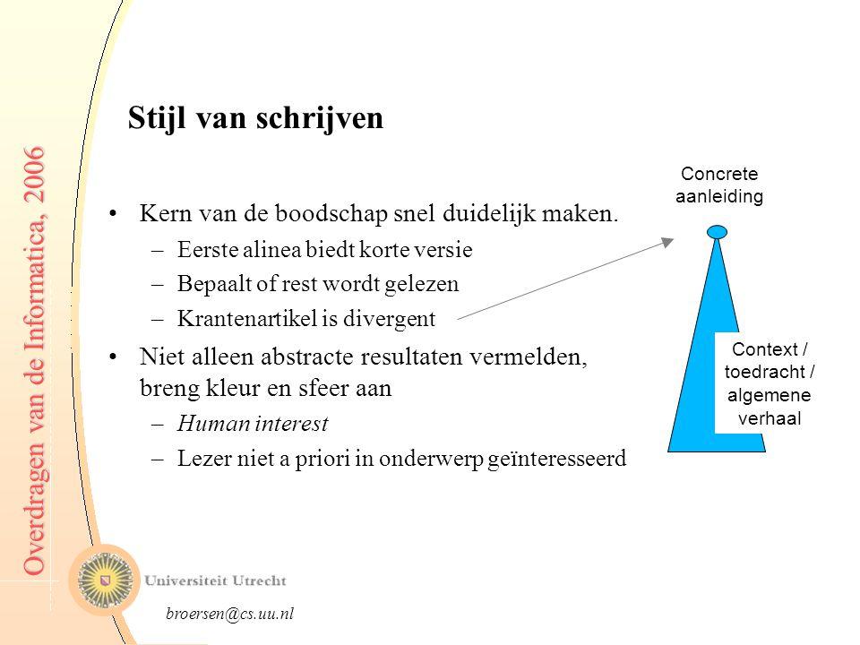 broersen@cs.uu.nl Overdragen van de Informatica, 2006 Context / toedracht / algemene verhaal Stijl van schrijven Kern van de boodschap snel duidelijk maken.