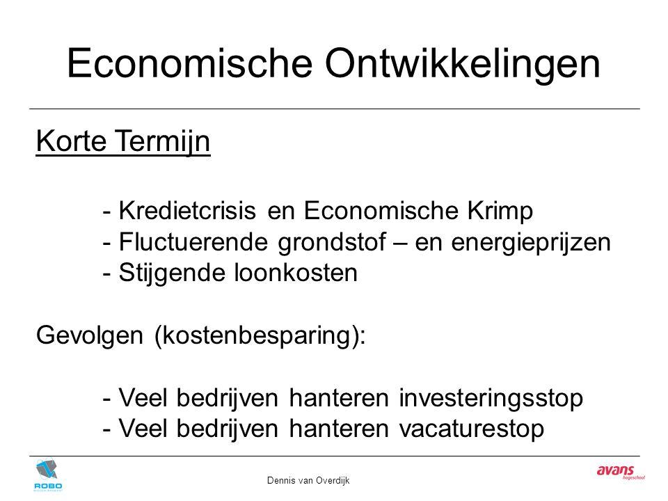 Economische Ontwikkelingen Dennis van Overdijk Korte Termijn - Kredietcrisis en Economische Krimp - Fluctuerende grondstof – en energieprijzen - Stijgende loonkosten Gevolgen (kostenbesparing): - Veel bedrijven hanteren investeringsstop - Veel bedrijven hanteren vacaturestop