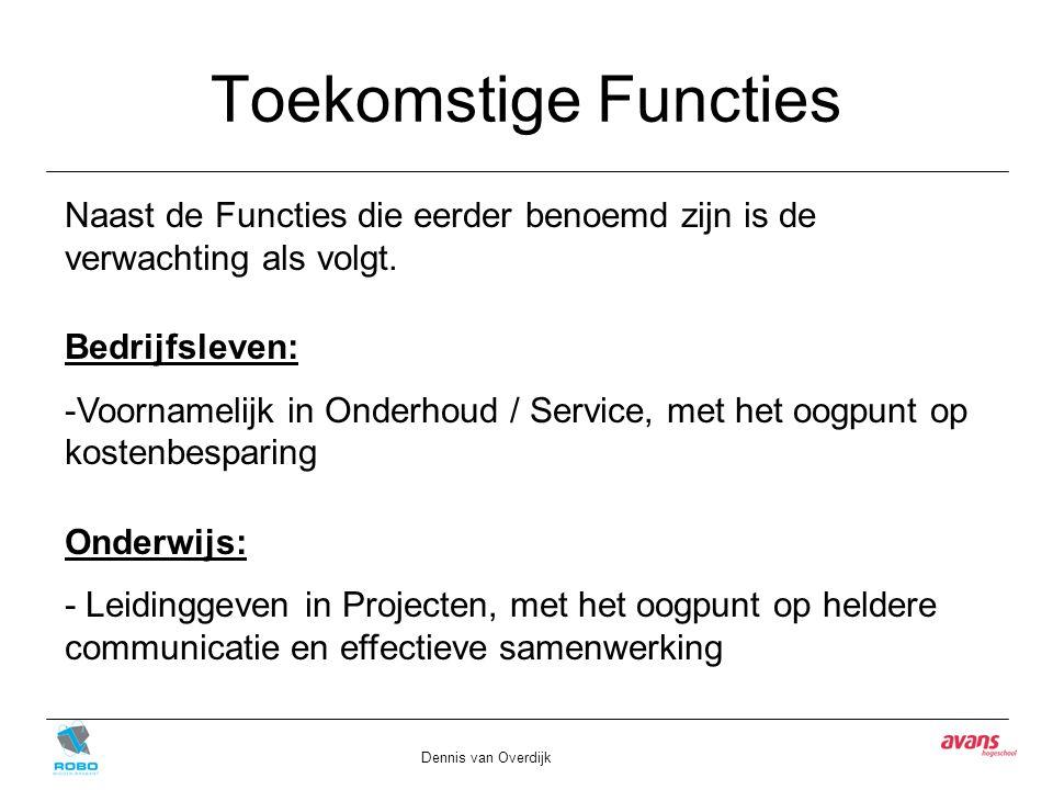 Toekomstige Functies Dennis van Overdijk Naast de Functies die eerder benoemd zijn is de verwachting als volgt. Bedrijfsleven: -Voornamelijk in Onderh