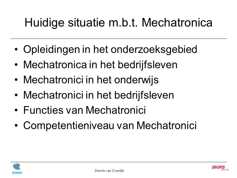 Huidige situatie m.b.t. Mechatronica Opleidingen in het onderzoeksgebied Mechatronica in het bedrijfsleven Mechatronici in het onderwijs Mechatronici