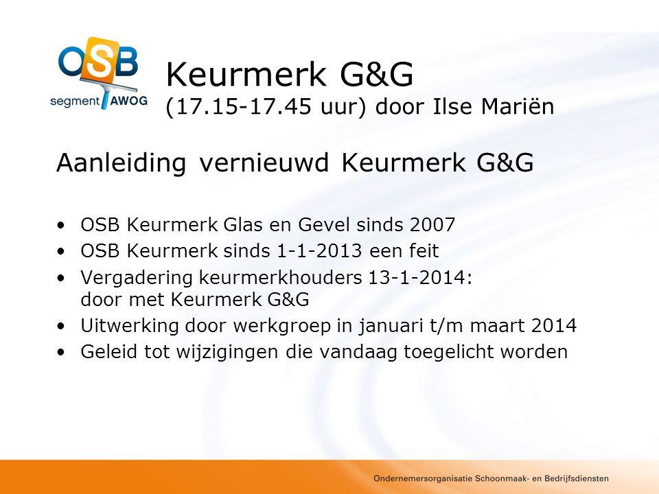 Keurmerk G&G (17.15-17.45 uur) door Ilse Mariën Aanleiding vernieuwd Keurmerk G&G OSB Keurmerk Glas en Gevel sinds 2007 OSB Keurmerk sinds 1-1-2013 ee